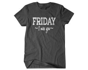 Friday Shirt, Friday i miss you, funny shirts, gifts for him, weekend tee