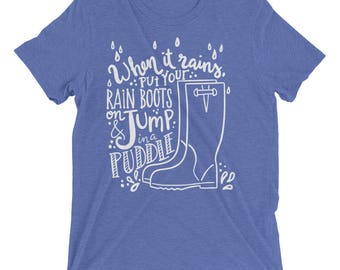 When it Rains T-Shirt - Rain Boots Shirt - Spring Time Apparel - Jump in a Puddle - Rainy Day