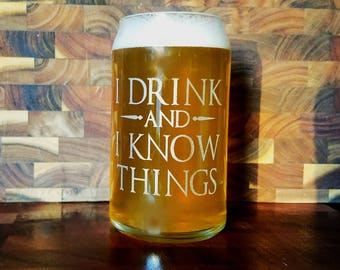 I Drink and I Know Things Glass - Game of Thrones Quotes - Pint Glass, Stemless Wine Glass, Beer Can Glass, Whiskey Glass, Rocks Glass