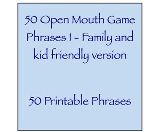Open Mouth Game Phrases I - Family and kid friendly version - 50 Phrases - Watch Ya / Your Mouth Speak Out - Expansion Pack