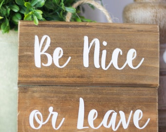 Be nice or leave, hanging wooden sign, funny sign, hostess gift, housewarming gift, funny gift, be nice sign, hanging sign, door hanger