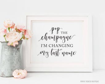 Pop the Champagne I'm changing my last name Printable, Bachelorette Party Sign, Bridal shower Sign, Champagne Sign, Bubbly Bar Sign