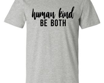 Human Kind Be Both - Human - Kindness - Be Nice - Love Eachother