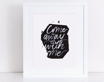 Come away with me, INSTANT DOWNLOAD, love quote, inspirational, black and white typography, home decor, 8x10 printable,