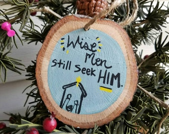 Christmas Ornament, Christian ornament, bible ornament, Wood slice ornament, rustic ornament, wise men still seek him, ornament for him
