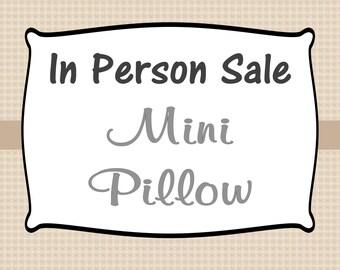 IN PERSON SALE - Pillows: Mini