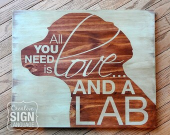 All You Need is Love and a Dog - Labrador - Lab - Painted Wood Sign - Wall Decor - Quote Sign