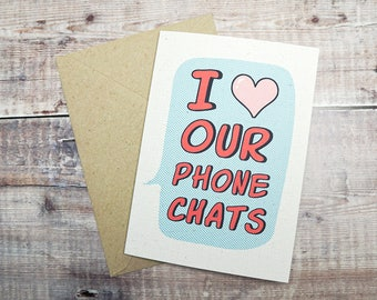 I Love Our Phone Chats | For Long-Distance Lovers or Friends | Comic Book Speech Bubble Greetings Card | Love Heart | UK Shop