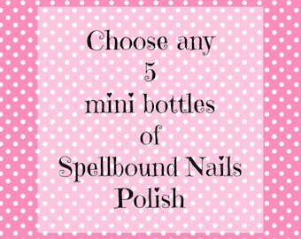 Pick Any 5 Mini Bottles (5ml) Spellbound Nails Nail Polish