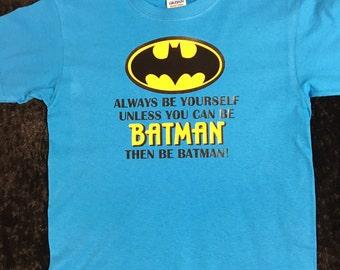 Batman Inspired Be Yourself Unless You Can Be Batman Then Be Batman Tshirt
