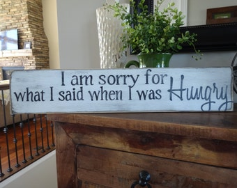 Kitchen sign.  I am sorry for what I said when I was Hungry/ Kitchen decor/ Unique signs/ Kitchen wood sign/ Hungry sign/  Kitchen sign