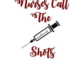 Nurses Call the Shots svg,dxf,png,eps,jpg,and pdf files,Nurse SVG files,Nurse Silhouette Designs,Nursing Decals,Nursing designs for shirts