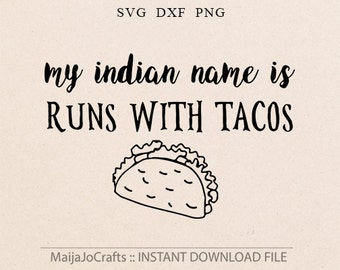 Tacos svg Indian name svg Taco svg Tacos Cricut downloads Cricut designs DXF files Clipart Png svg files for cricut files Svg sayings funny