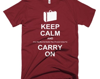 Keep Calm and (Your Bag Must Be Smaller Than 45 linear inches to)  Carry On