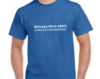 Always Give 100% Unless You're Donating Blood Funny T-Shirt or Tank Gift