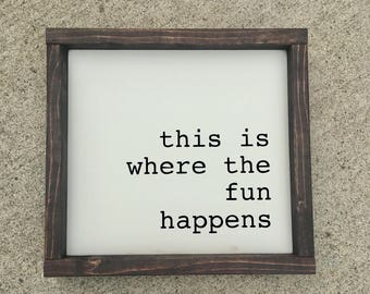 This is where the fun happens painted solid wood sign