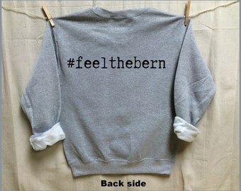 Add #feelthebern to the Back of any Tshirt or Sweatshirt for 5 bucks! USA. Bernie for President. BERNIE Sanders 2016.