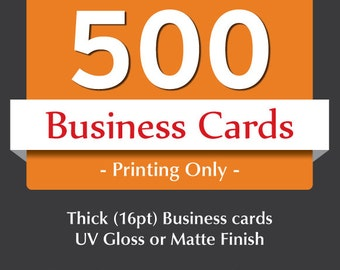 Business Cards printing only -  Custom Thick business cards - 500