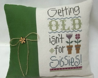 Getting Old Isn't For Sissies Cross Stitch Mini Pillow Older Person Birthday