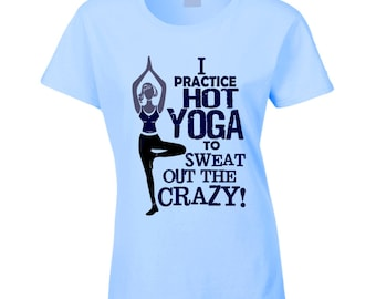 Hot Yoga To Sweat Out The Crazy T Shirt Yoga T Shirt Yoga Tee Shirt Hot Yoga T Shirt Hot Yoga Ladies T Shirt