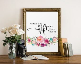 Scripture Print, Every Day Is A Gift From Above, Christian Art, Bible Verse Wall Art, Christian Quote, Inspirational Art, Scripture Art