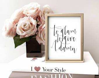 Too glam to give a damn print, fashion and beauty poster, chic poster, wall art, instant download, black and white typography printable