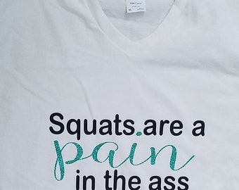 Squats are a pain in the ass T-shirt Sizes S, M, L, XL, 2X, 3X, 4X, 5X 6X