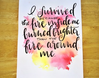 I survived because the fire inside me burned brighter than the fire around me. handmade, watercolor, modern calligraphy