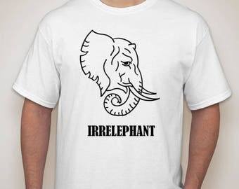 "FREE SHIPPING! ""IRRELEPHANT"" Custom T-Shirt"
