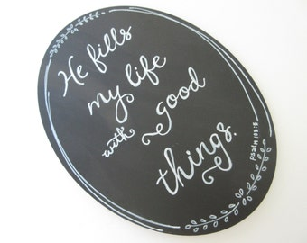 He Fills My Life With Good Things - Magnetic Chalkboard Sign Oval WORD Art - Psalm 103:5