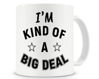 I'm Kind Of A Big Deal Mug, Coffee Mug, Funny Mug, Office Gift, Work Mug, Gift For Him, Gift For Boss, Brother Gifts, Gift For Her