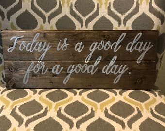 Wooden wall decor - Today is a good day for a good day