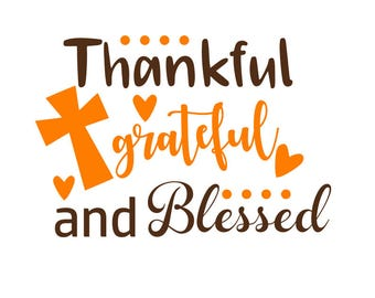 Thankful and blessed svg; Thankful, grateful and blessed; svg file; png file, dxf file, jpeg file, cricut file; silhouette file