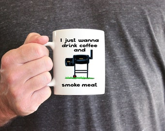 Fun Grilling Mug for Dad-  I Just Want to Drink Coffee and Smoke Meat Unique Birthday or Fathers Day Gift -  Grillmaster - Grilling Gift