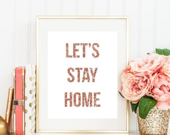 Let's Stay Home Printable - Kate Spade Inspired Rose Gold Sparkle - Instant Download - Office and Home Decor - High Resolution JPEG and PDF