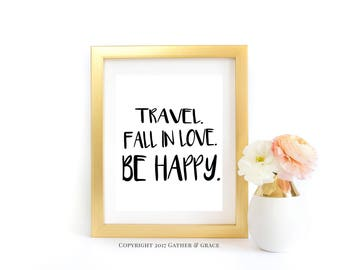Travel, Fall in Love, Be Happy - Travel Printable - Printable - Love Printable - Happy - Gift for Her - Inspirational Quote - Quote - Print