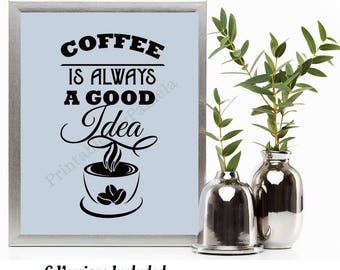 Coffee Print, Coffee Lover Gift, First Coffee, Kitchen Decor, Coffee Always A Good Idea, Black Coffee Printable Art, Coffee Wall Art Print