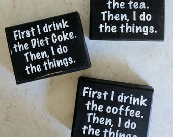 First I drink the coffee, then I do the things - available in Coffee, Tea, Diet Coke or Dr. Pepper