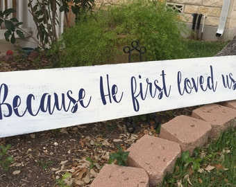 Because He first loved us | Wedding Sign Decor | 1 John 4:19 | Personalized Wedding Gift | Love Sign | Wedding Bridal Shower Gift