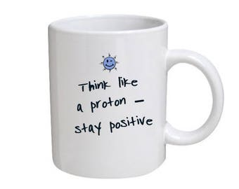 Think like a proton mug for science teacher, science student, chemistry teacher, chemistry student and other fun lovers