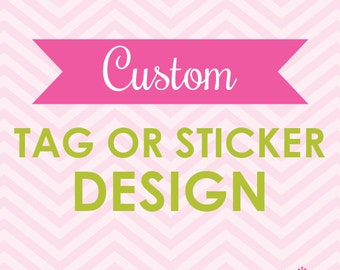 Custom Tag or Sticker Design – DIY Printable - Any Size (Digital File)