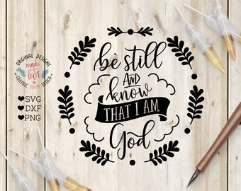 Be Still and know that I am God, Scripture svg file, Cut File in SVG, DXF, PNF, Psalms svg, Bible Verse svg, God svg, Faith svg, Christian