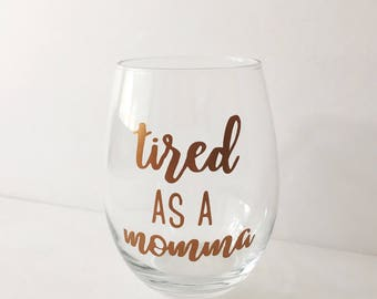 Tired Mom Wine Glass - Wine Glass With Copper - Momma Needs Wine - Wine Glass Gift for Mom