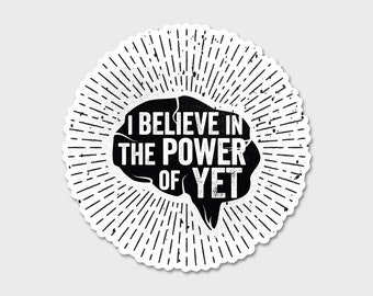 """I Believe In The Power of Yet 4"""" Bumper Sticker Decal"""