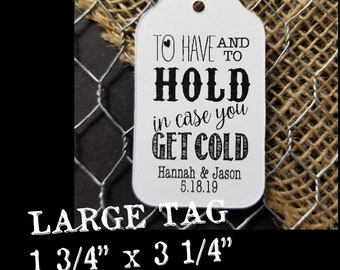 """To Have and to Hold in Case you get Cold (my LARGE tag) 1 3/4 """" x  3 1/4"""" Tags blanket tag, keep warm, wedding shower"""