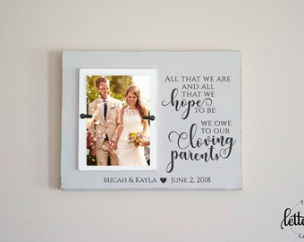 Parents Wedding Picture Frame Gift, All that we are, all we hope to be, we owe to our loving parents photo frame present, personalized
