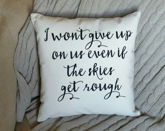 I won't give up on us even if the skies get rough | Jason Mraz Pillow | Anniversary Gifts for Girlfriend | Anniversary Gifts for Boyfriend