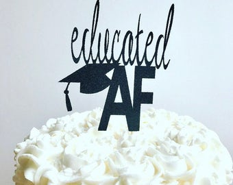 Educated AF cake topper/ graduation cake topper/ Class of 2018
