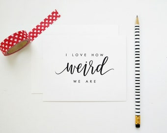 I Love How Weird We Are Card, Valentine's Day Card, Galentine's Day Card, Funny Valentine's Day Card, Calligraphy Card,Friendship Card
