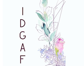 A5 floral digital download // IDGAF water colour and line drawing // Mini art print